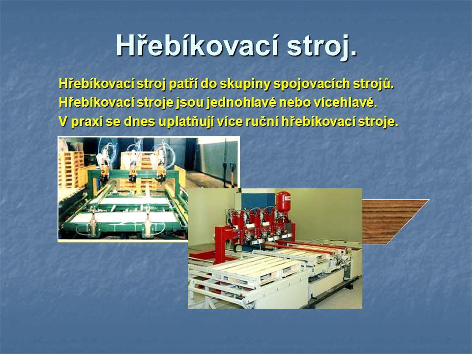 Hřebíkovací stroj. Hřebíkovací stroj patří do skupiny spojovacích strojů. Hřebíkovací stroje jsou jednohlavé nebo vícehlavé.
