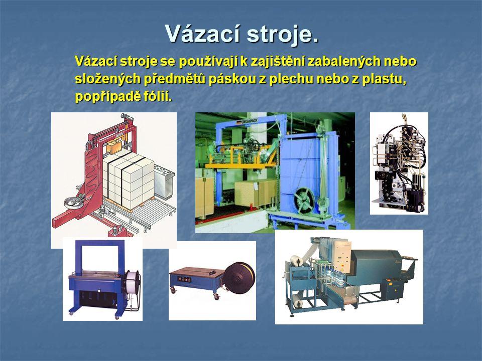 Vázací stroje. Vázací stroje se používají k zajištění zabalených nebo