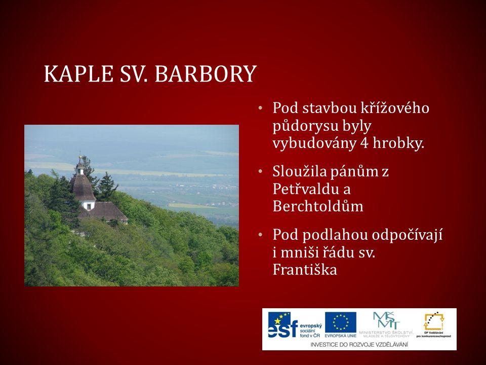 Kaple sv. Barbory Pod stavbou křížového půdorysu byly vybudovány 4 hrobky. Sloužila pánům z Petřvaldu a Berchtoldům.