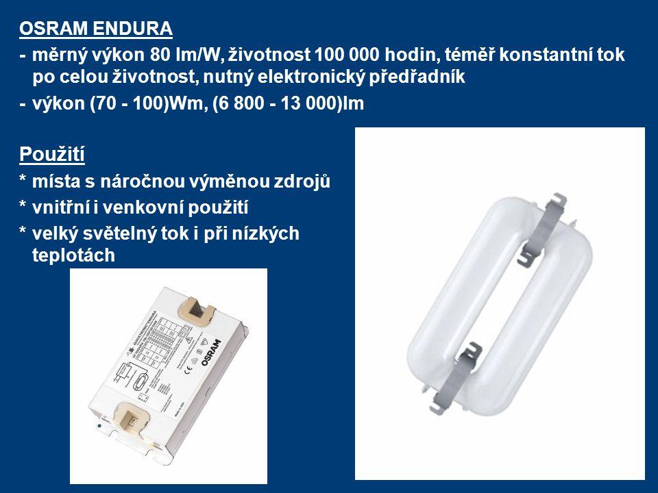 OSRAM ENDURA - měrný výkon 80 lm/W, životnost 100 000 hodin, téměř konstantní tok po celou životnost, nutný elektronický předřadník.