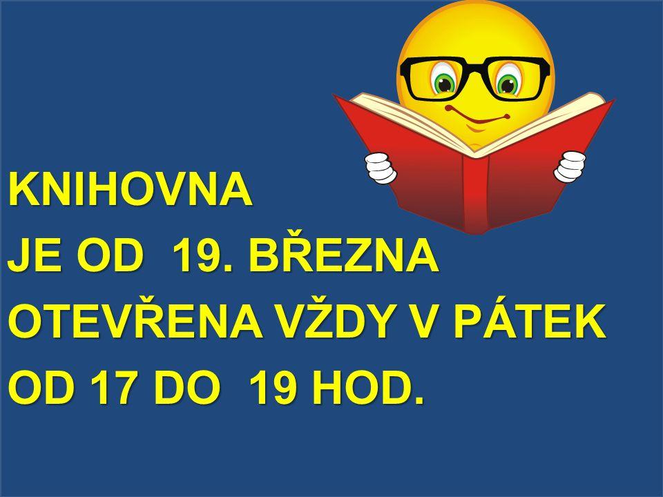 KNIHOVNA JE OD 19. BŘEZNA OTEVŘENA VŽDY V PÁTEK OD 17 DO 19 HOD.