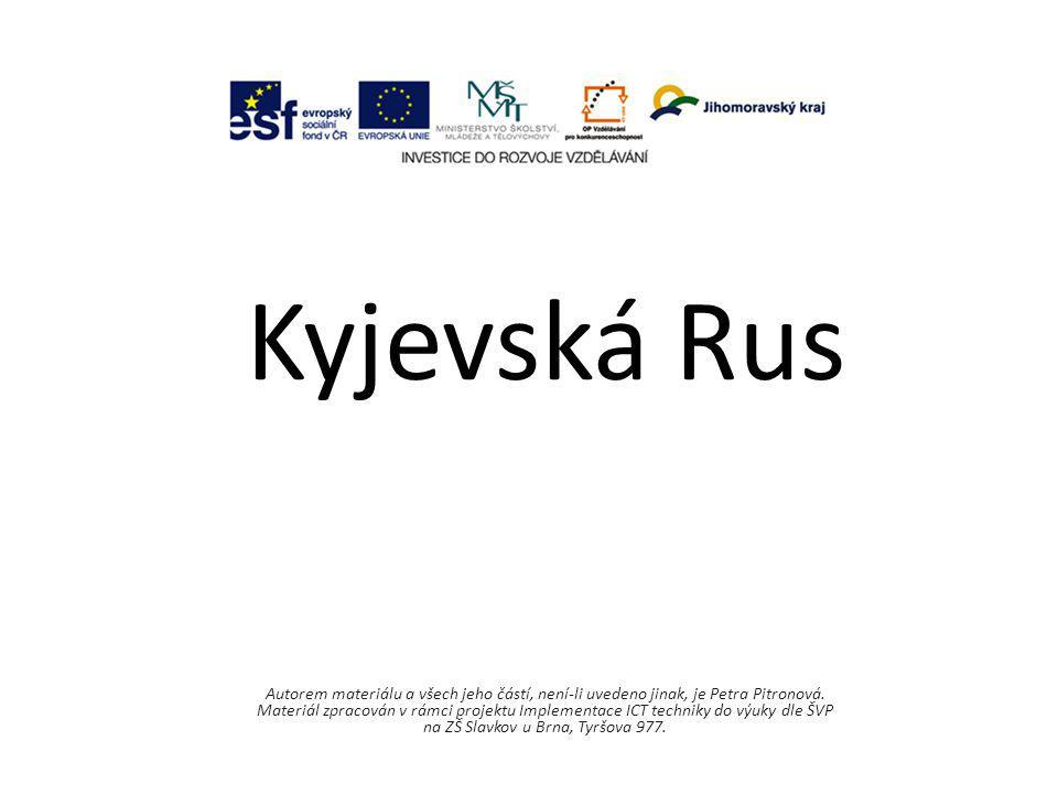 Kyjevská Rus Autorem materiálu a všech jeho částí, není-li uvedeno jinak, je Petra Pitronová.