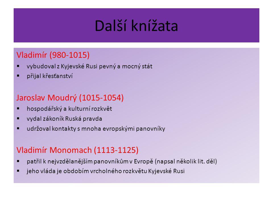 Další knížata Vladimír (980-1015) Jaroslav Moudrý (1015-1054)