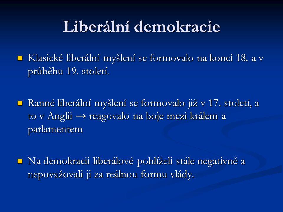 Liberální demokracie Klasické liberální myšlení se formovalo na konci 18. a v průběhu 19. století.