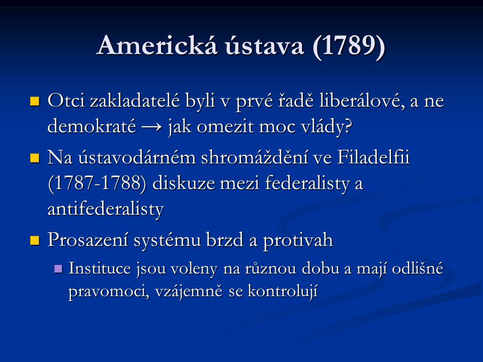 Americká ústava (1789) Otci zakladatelé byli v prvé řadě liberálové, a ne demokraté → jak omezit moc vlády