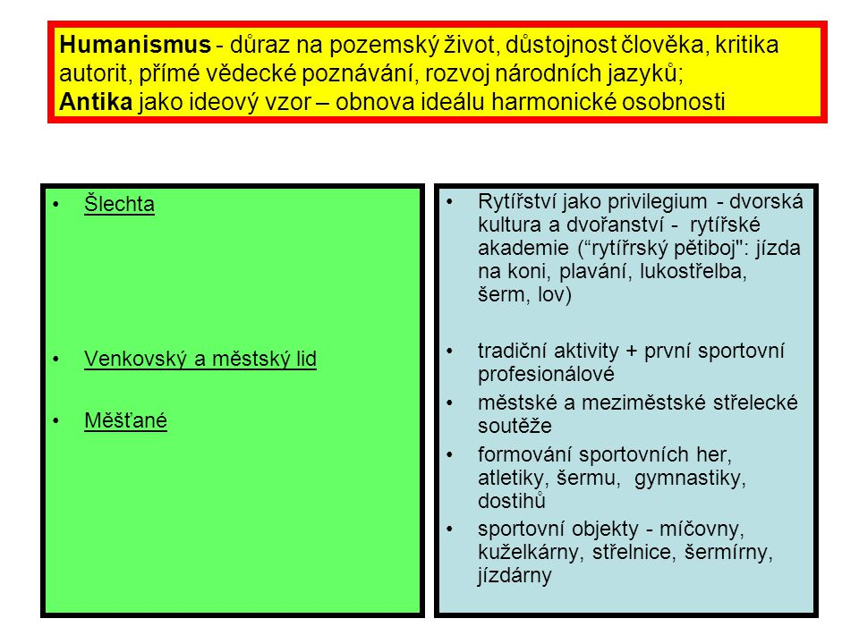 Humanismus - důraz na pozemský život, důstojnost člověka, kritika autorit, přímé vědecké poznávání, rozvoj národních jazyků; Antika jako ideový vzor – obnova ideálu harmonické osobnosti