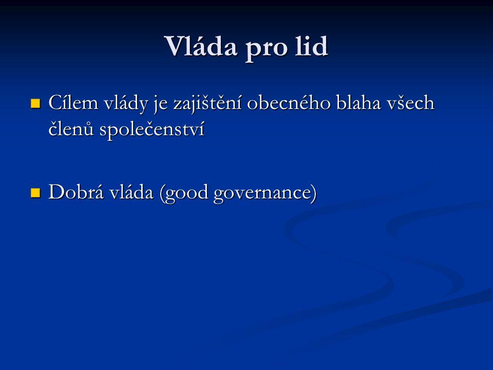 Vláda pro lid Cílem vlády je zajištění obecného blaha všech členů společenství.