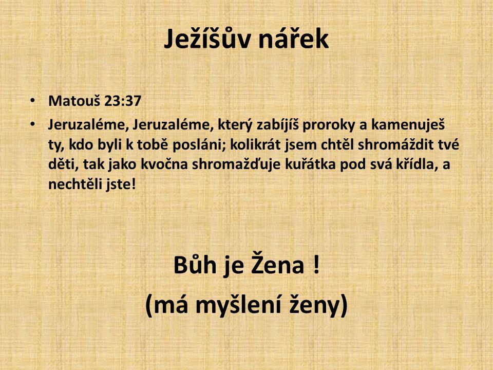 Ježíšův nářek Bůh je Žena ! (má myšlení ženy) Matouš 23:37