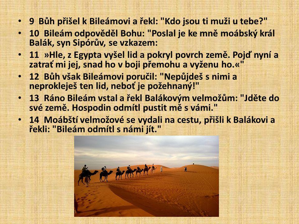 9 Bůh přišel k Bileámovi a řekl: Kdo jsou ti muži u tebe