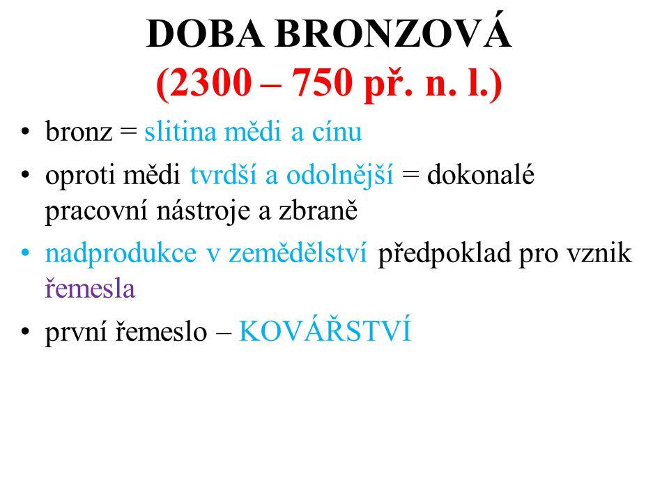DOBA BRONZOVÁ (2300 – 750 př. n. l.) bronz = slitina mědi a cínu