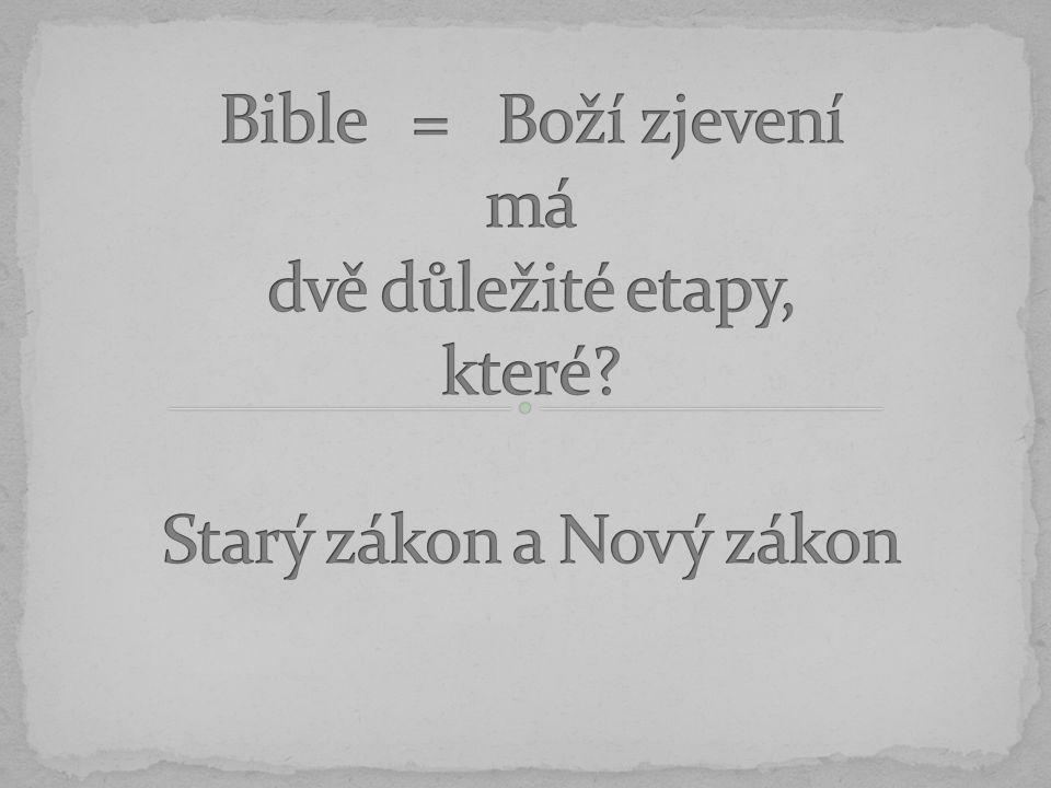 Bible = Boží zjevení má dvě důležité etapy, které