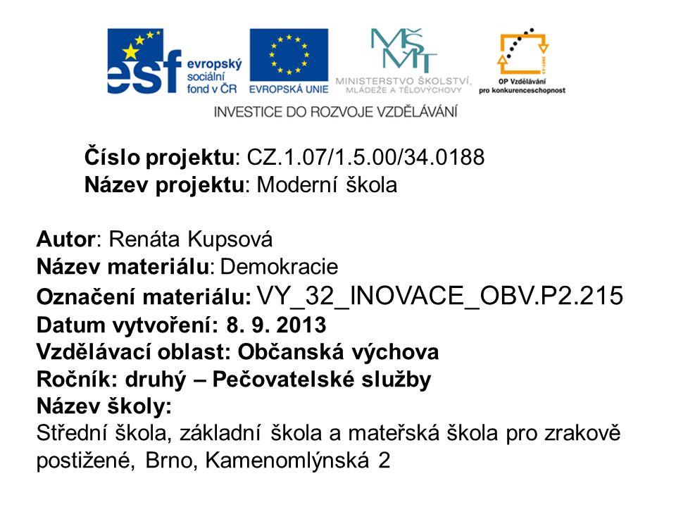 Číslo projektu: CZ.1.07/1.5.00/34.0188 Název projektu: Moderní škola. Autor: Renáta Kupsová. Název materiálu: Demokracie.