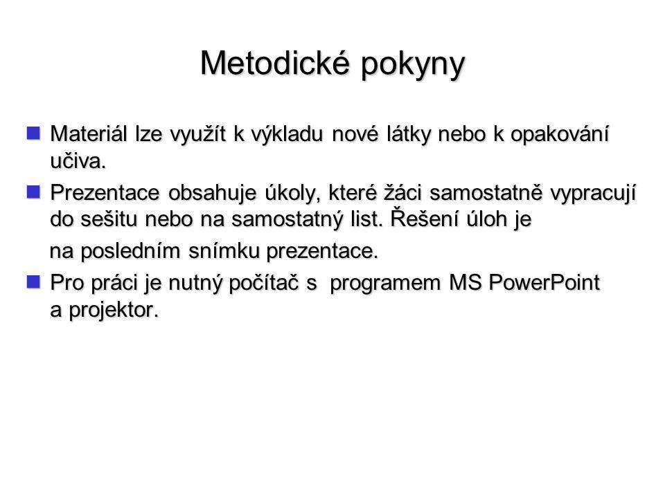 Metodické pokyny Materiál lze využít k výkladu nové látky nebo k opakování učiva.