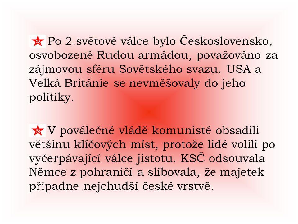 Po 2.světové válce bylo Československo, osvobozené Rudou armádou, považováno za zájmovou sféru Sovětského svazu. USA a Velká Británie se nevměšovaly do jeho politiky.