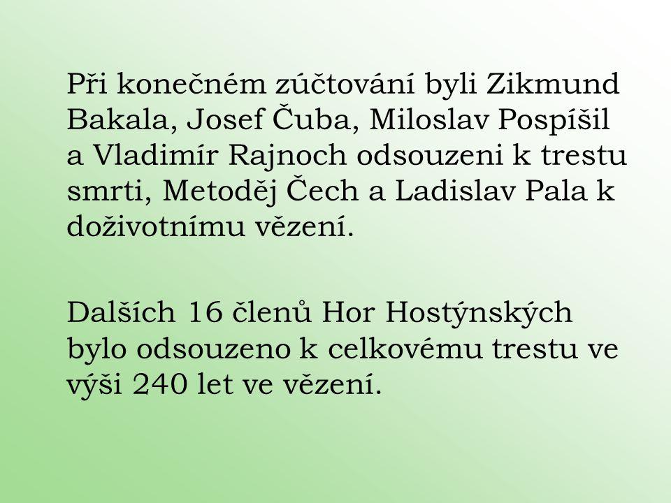 Při konečném zúčtování byli Zikmund Bakala, Josef Čuba, Miloslav Pospíšil a Vladimír Rajnoch odsouzeni k trestu smrti, Metoděj Čech a Ladislav Pala k doživotnímu vězení.