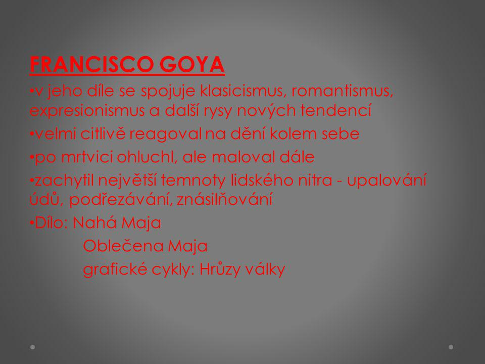 FRANCISCO GOYA v jeho díle se spojuje klasicismus, romantismus, expresionismus a další rysy nových tendencí.