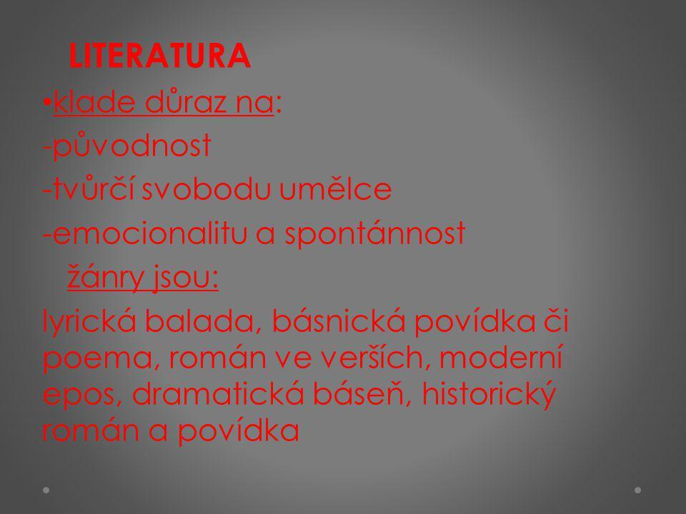 LITERATURA klade důraz na: původnost. tvůrčí svobodu umělce. emocionalitu a spontánnost. žánry jsou: