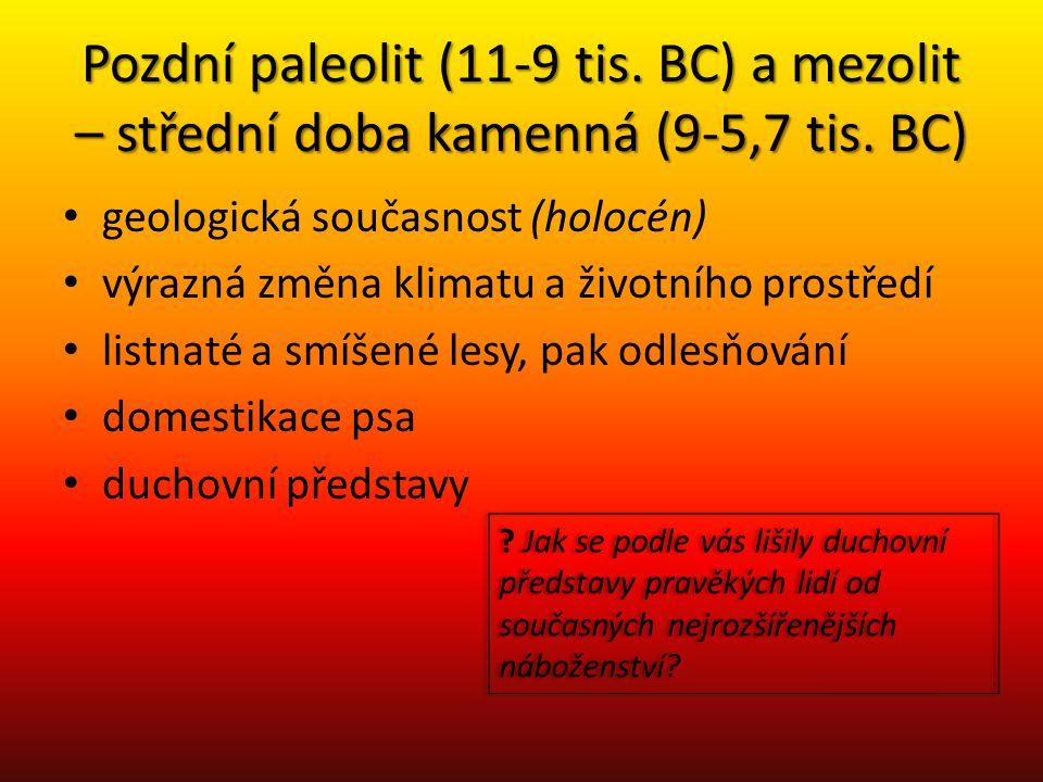 Pozdní paleolit (11-9 tis. BC) a mezolit – střední doba kamenná (9-5,7 tis. BC)