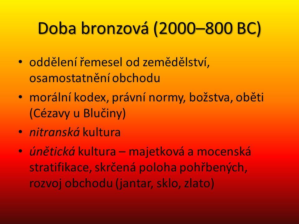 Doba bronzová (2000–800 BC) oddělení řemesel od zemědělství, osamostatnění obchodu. morální kodex, právní normy, božstva, oběti (Cézavy u Blučiny)