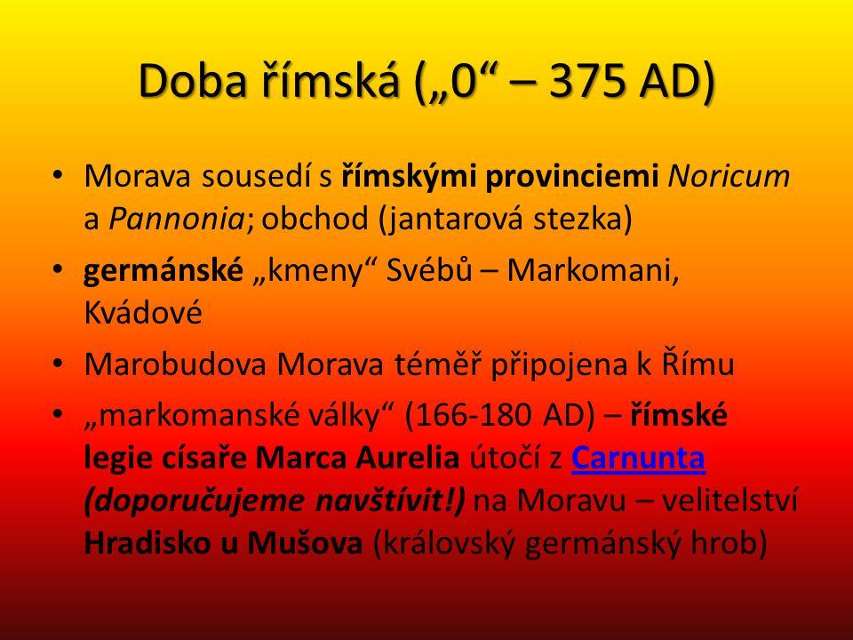 """Doba římská (""""0 – 375 AD) Morava sousedí s římskými provinciemi Noricum a Pannonia; obchod (jantarová stezka)"""
