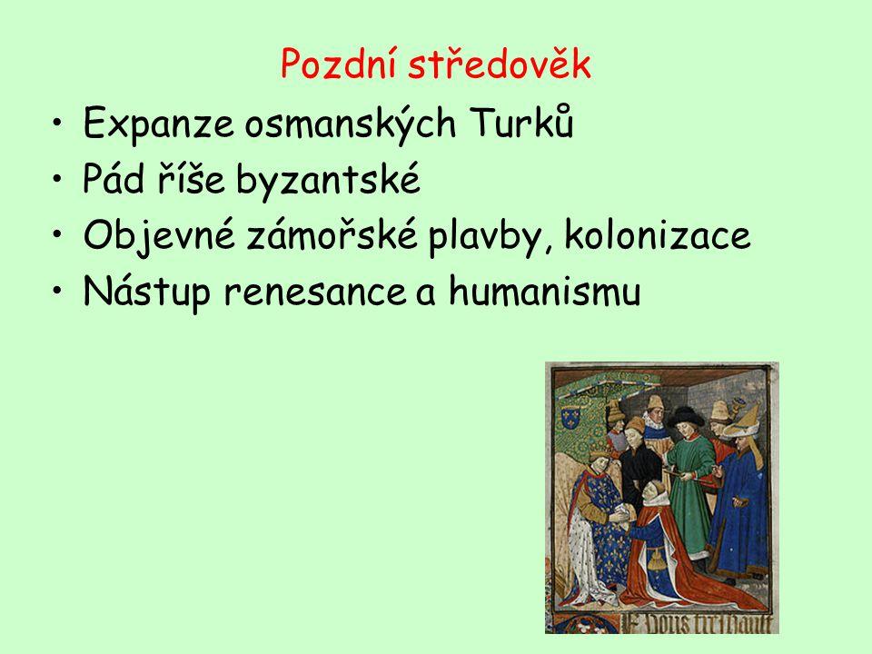 Pozdní středověk Expanze osmanských Turků. Pád říše byzantské. Objevné zámořské plavby, kolonizace.