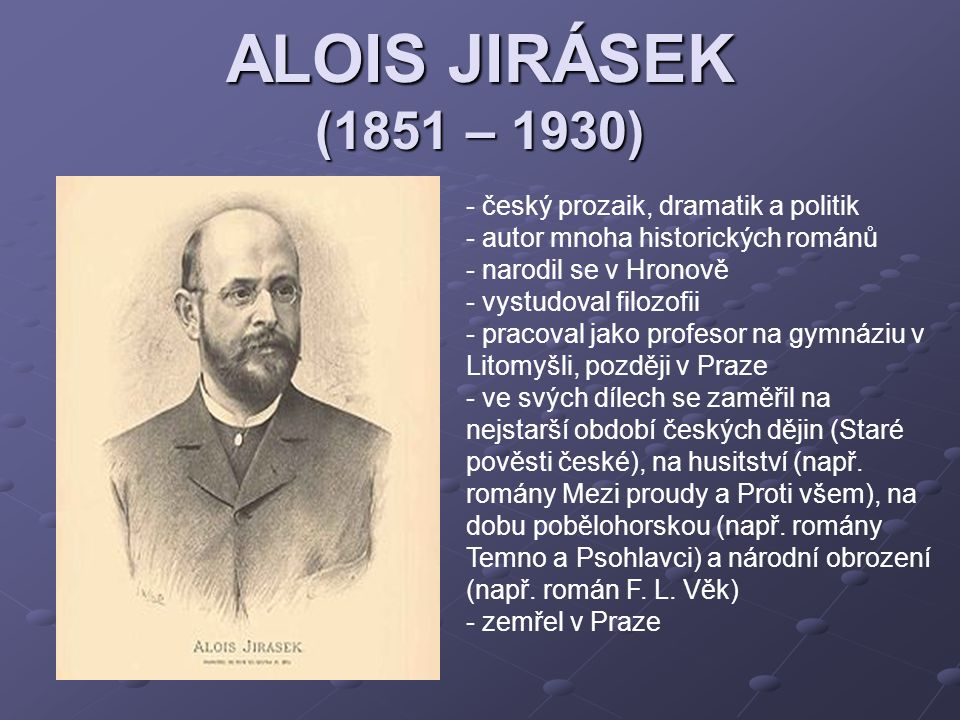 ALOIS JIRÁSEK (1851 – 1930) český prozaik, dramatik a politik