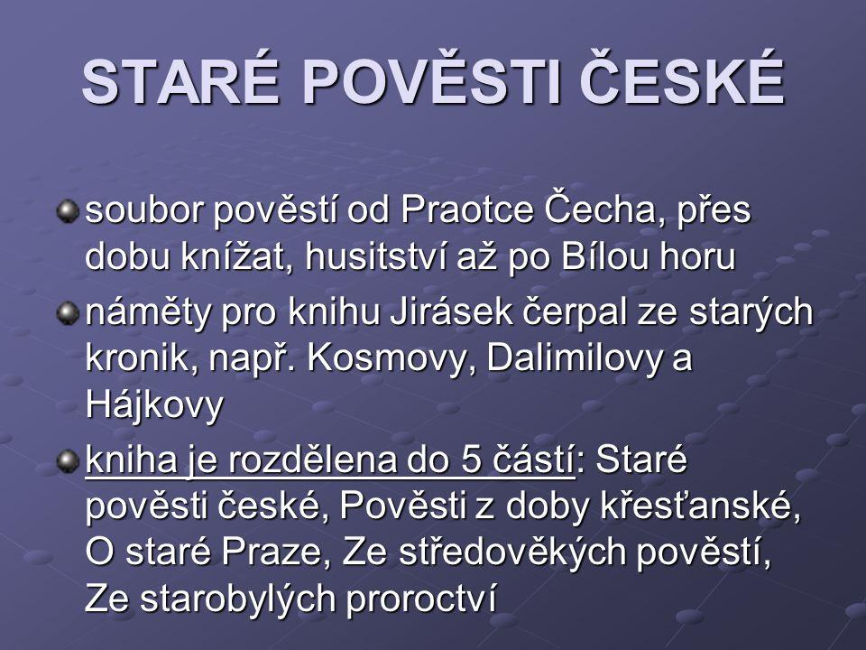 STARÉ POVĚSTI ČESKÉ soubor pověstí od Praotce Čecha, přes dobu knížat, husitství až po Bílou horu.