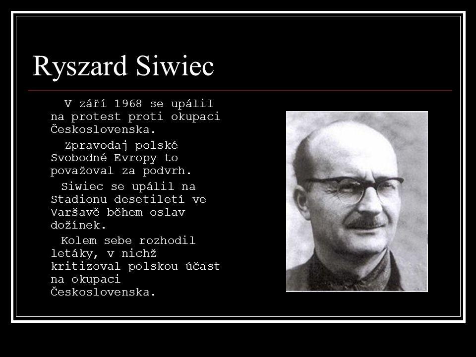 Ryszard Siwiec V září 1968 se upálil na protest proti okupaci Československa. Zpravodaj polské Svobodné Evropy to považoval za podvrh.