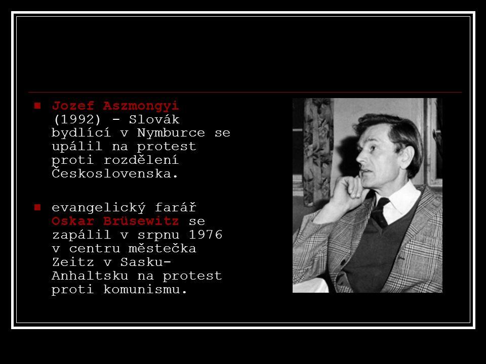 Jozef Aszmongyi (1992) - Slovák bydlící v Nymburce se upálil na protest proti rozdělení Československa.