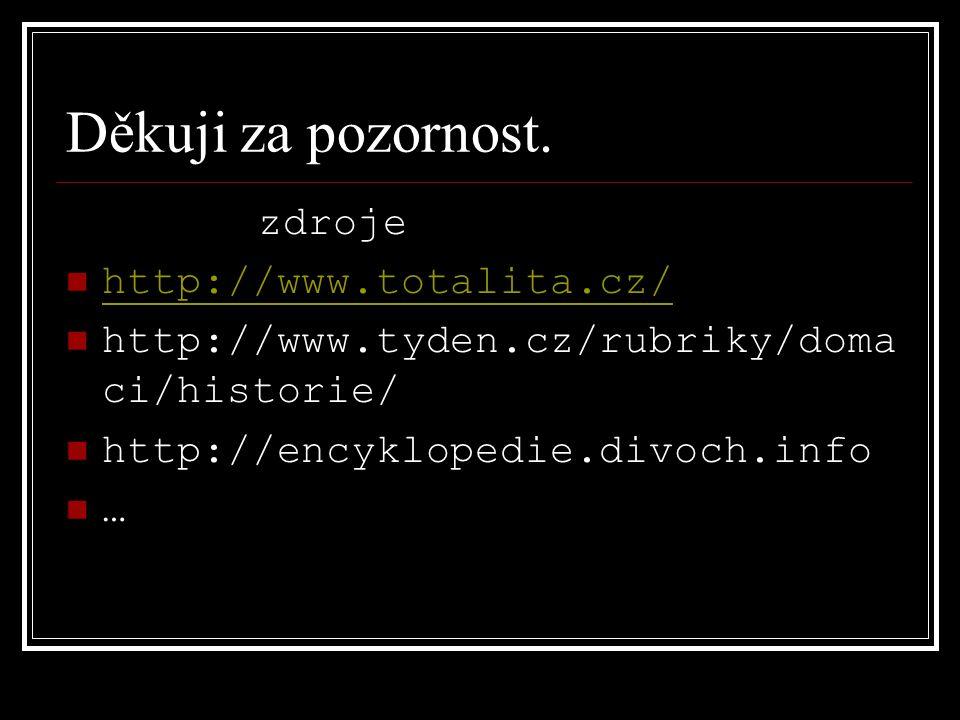 Děkuji za pozornost. zdroje http://www.totalita.cz/