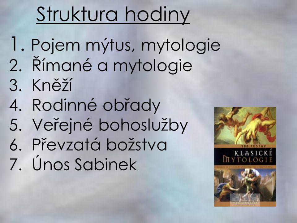 Struktura hodiny Pojem mýtus, mytologie Římané a mytologie Kněží