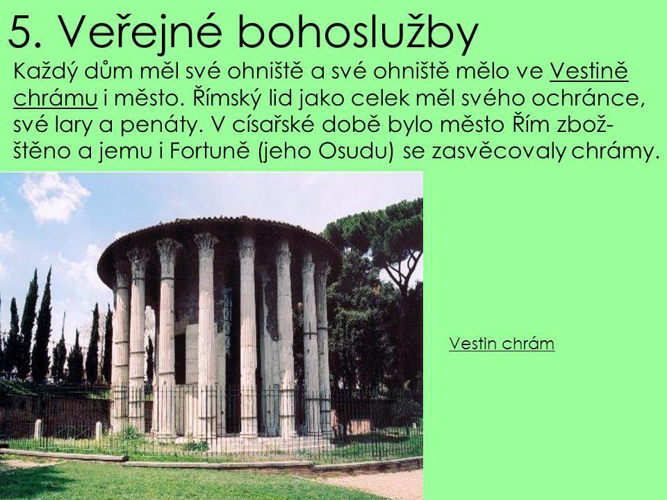 5. Veřejné bohoslužby Každý dům měl své ohniště a své ohniště mělo ve Vestině. chrámu i město. Římský lid jako celek měl svého ochránce,