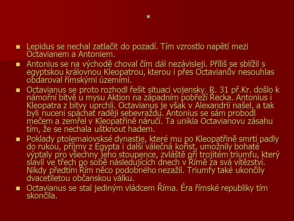 * Lepidus se nechal zatlačit do pozadí. Tím vzrostlo napětí mezi Octavianem a Antoniem.