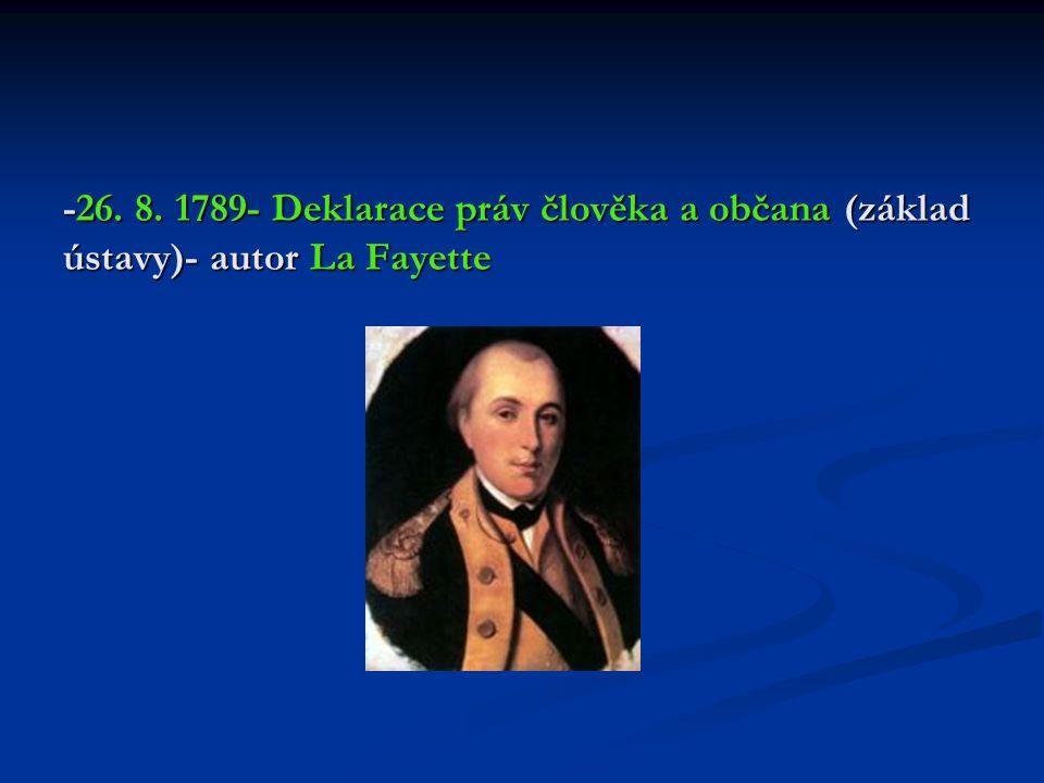 -26. 8. 1789- Deklarace práv člověka a občana (základ ústavy)- autor La Fayette