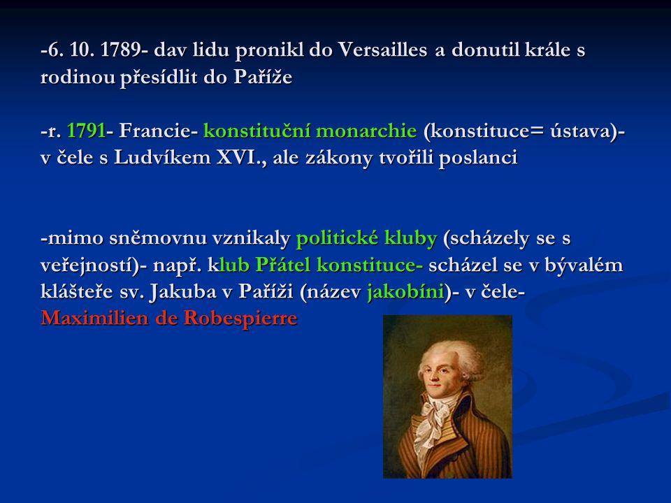 -6. 10. 1789- dav lidu pronikl do Versailles a donutil krále s rodinou přesídlit do Paříže -r.
