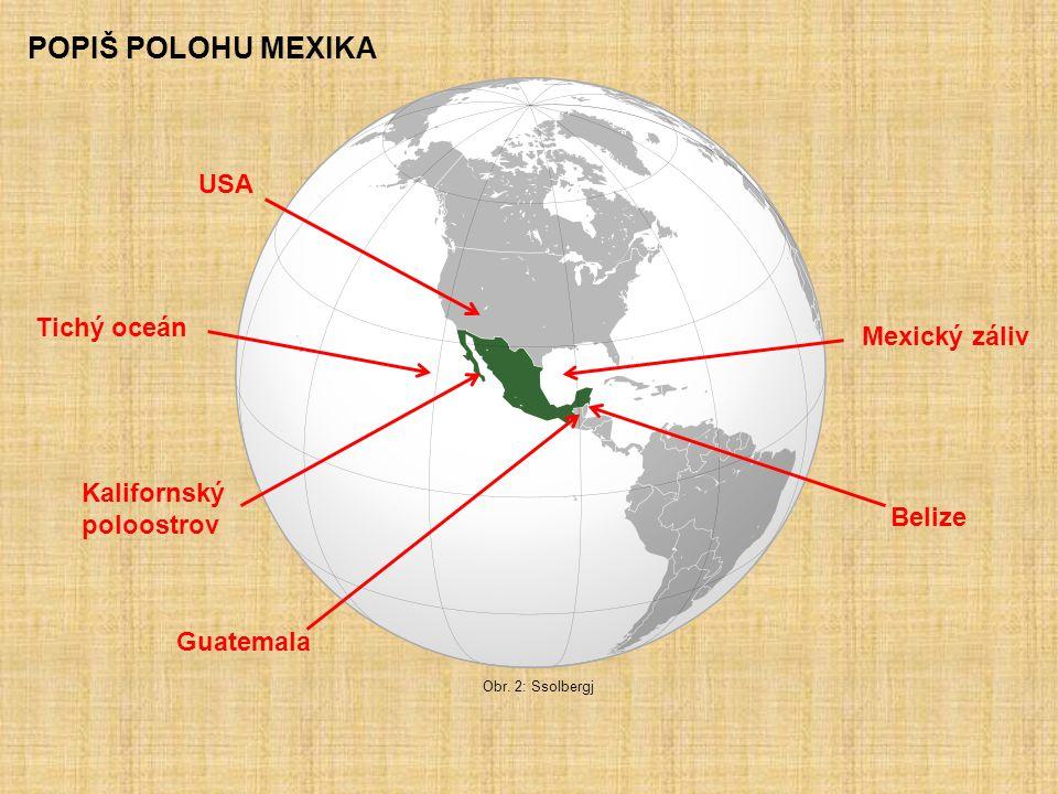 POPIŠ POLOHU MEXIKA USA Tichý oceán Mexický záliv Kalifornský
