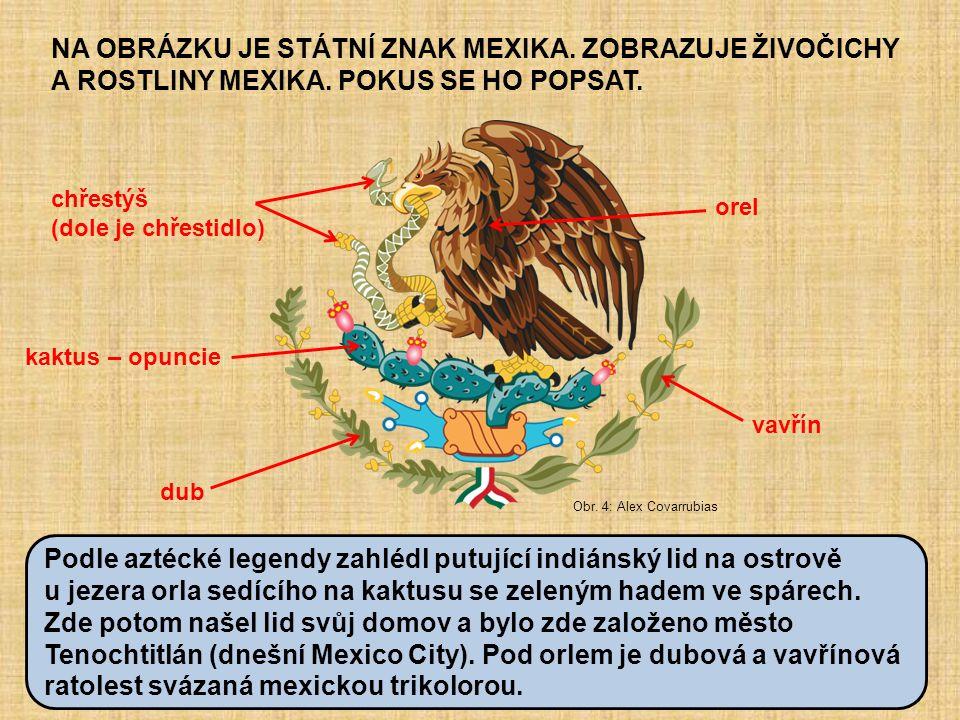NA OBRÁZKU JE STÁTNÍ ZNAK MEXIKA. ZOBRAZUJE ŽIVOČICHY A ROSTLINY MEXIKA. POKUS SE HO POPSAT.