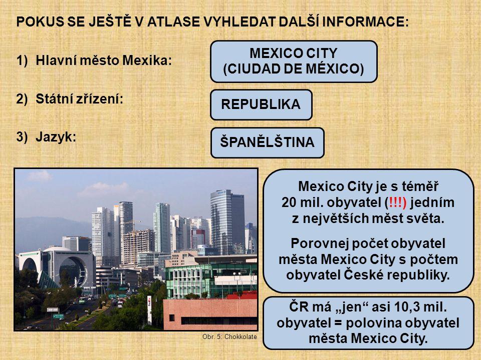 POKUS SE JEŠTĚ V ATLASE VYHLEDAT DALŠÍ INFORMACE: Hlavní město Mexika: