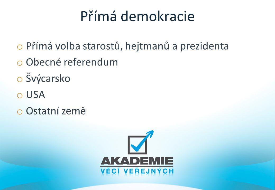 Přímá demokracie Přímá volba starostů, hejtmanů a prezidenta