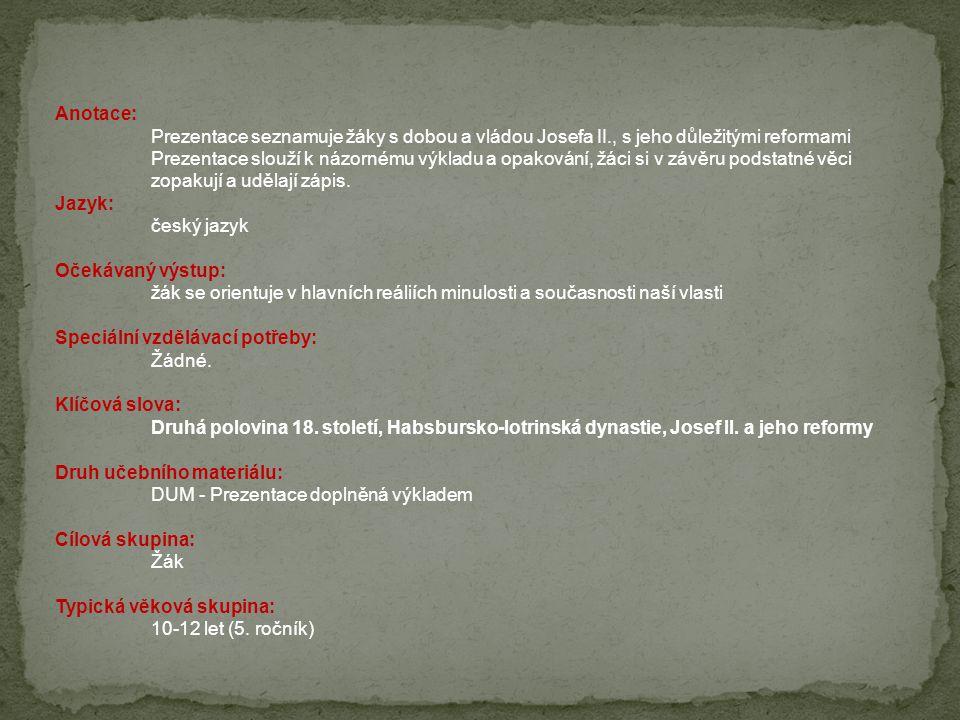Anotace:. Prezentace seznamuje žáky s dobou a vládou Josefa II
