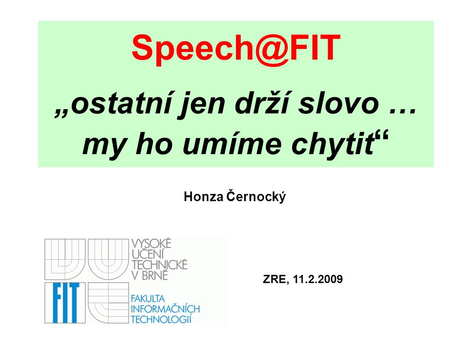 """Speech@FIT """"ostatní jen drží slovo … my ho umíme chytit"""