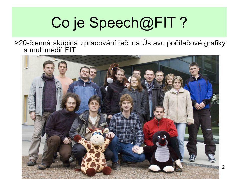 Co je Speech@FIT >20-členná skupina zpracování řeči na Ústavu počítačové grafiky a multimédií FIT