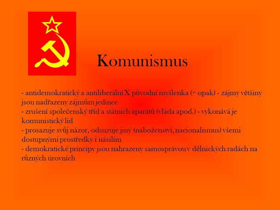 Komunismus - antidemokratický a antiliberální X původní myšlenka (= opak) - zájmy většiny jsou nadřazeny zájmům jedince.