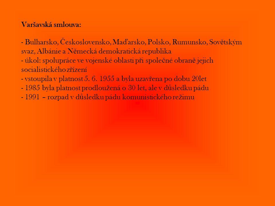 Varšavská smlouva: - Bulharsko, Československo, Maďarsko, Polsko, Rumunsko, Sovětským svaz, Albánie a Německá demokratická republika.