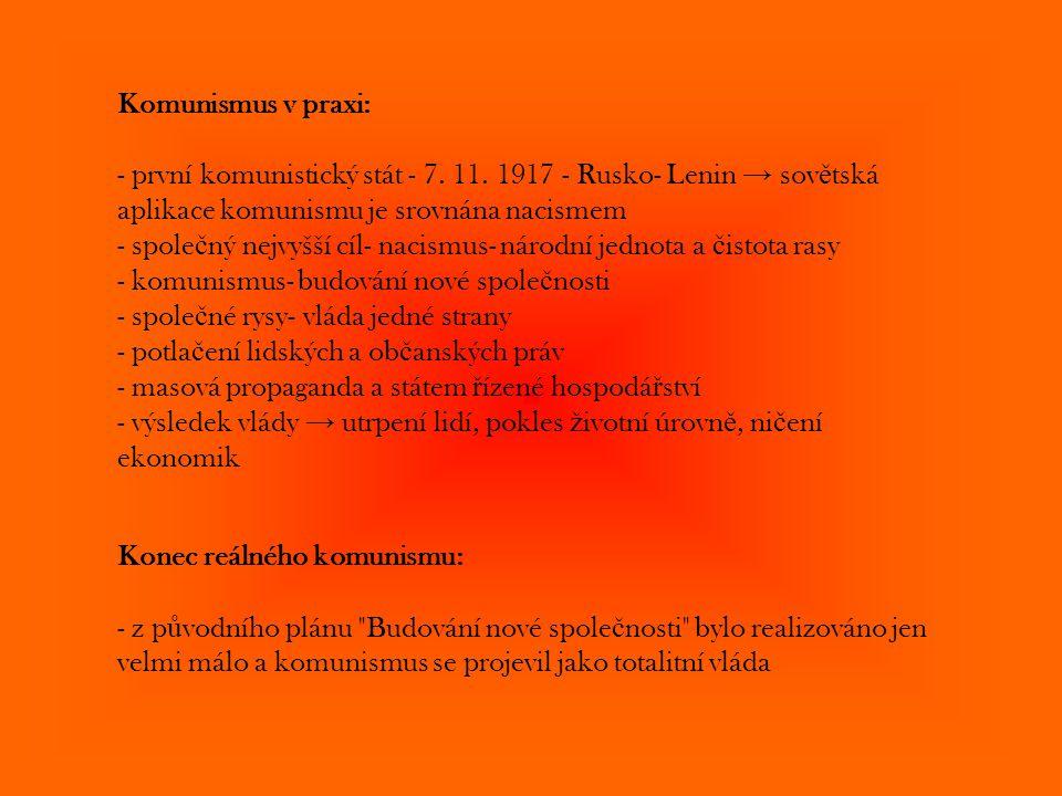 Komunismus v praxi: - první komunistický stát - 7. 11. 1917 - Rusko- Lenin → sovětská aplikace komunismu je srovnána nacismem.