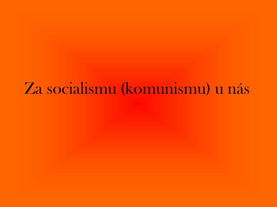 Za socialismu (komunismu) u nás
