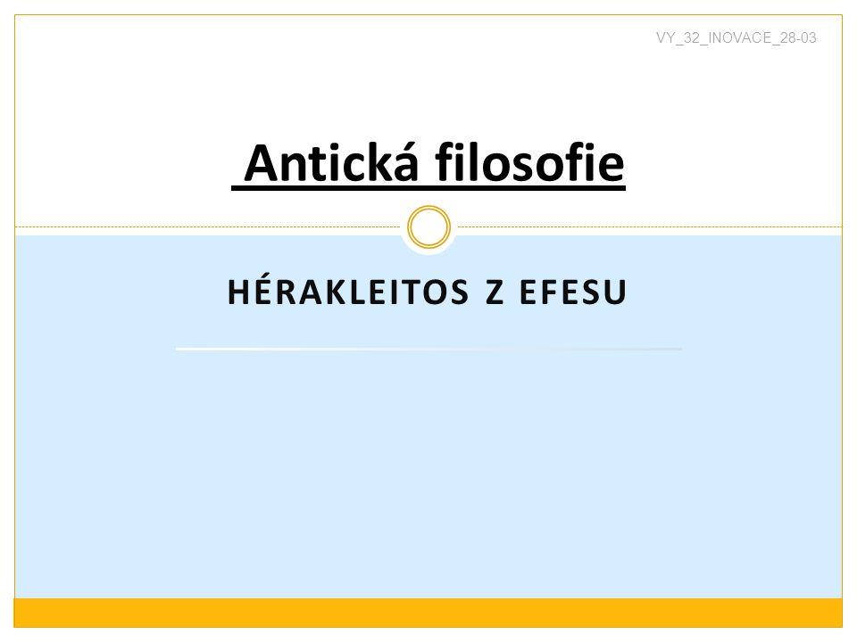 VY_32_INOVACE_28-03 Antická filosofie Hérakleitos z Efesu