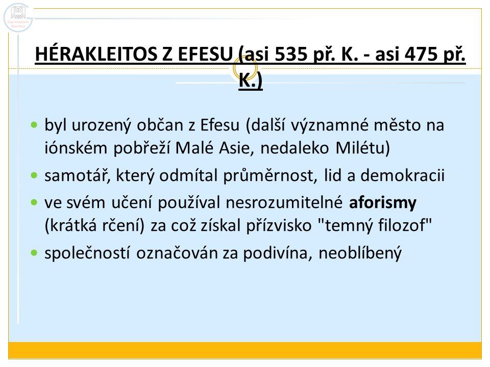 HÉRAKLEITOS Z EFESU (asi 535 př. K. - asi 475 př. K.)