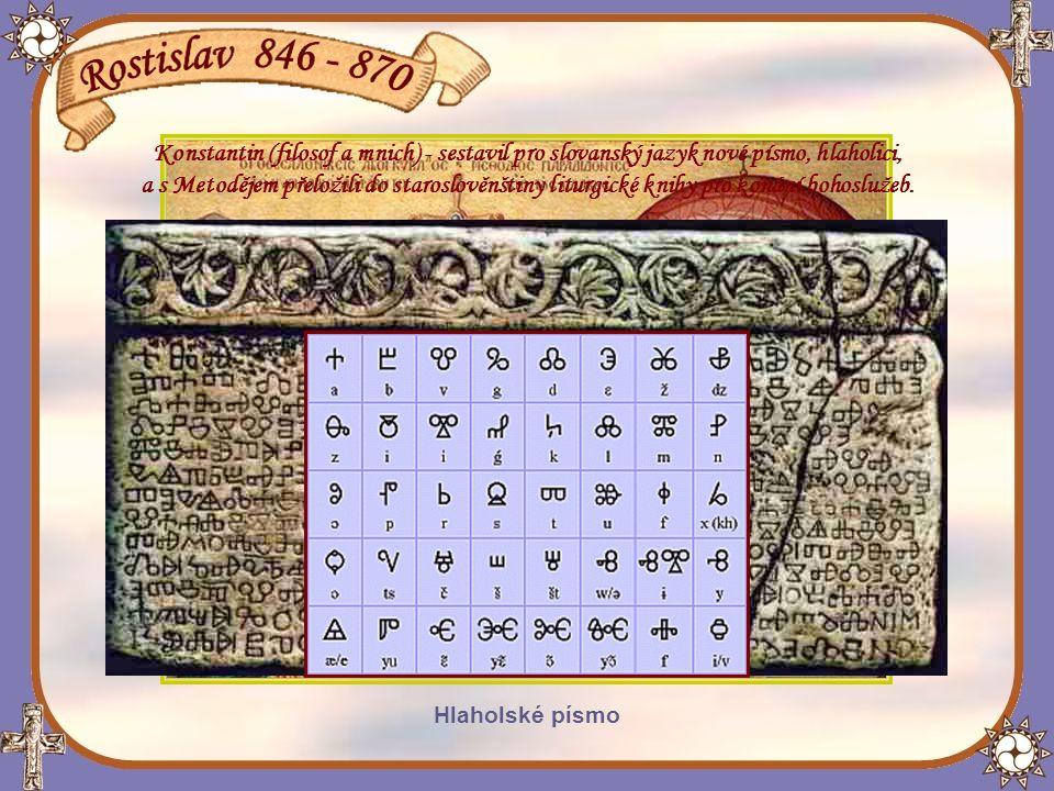 Konstantin (filosof a mnich) - sestavil pro slovanský jazyk nové písmo, hlaholici,