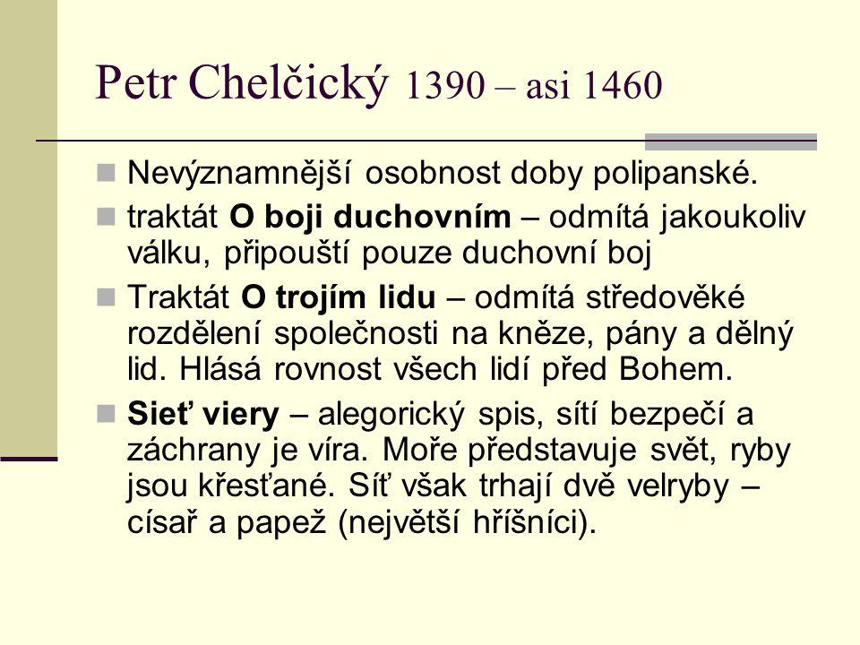 Petr Chelčický 1390 – asi 1460 Nevýznamnější osobnost doby polipanské.